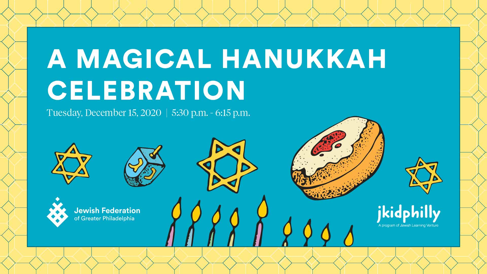 """""""A Magical Hanukkah Celebration. Tuesday, December 15, 2020, 5:30pm - 6:15pm. Logos for Jewish Federation of Philadelphia and JKidPhilly at bottom. Images of Stars of David, Dreidels, sufganiyot, and a menorah along the bottom."""