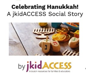 Celebrating Hannukah: A jkidAccess Social Story. With a picture of dreidels and a wooden menorah.
