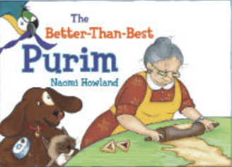 A book cover titled: The Better-Than-Best Purim by Naomi Howland. The cover image feature a grandmother rolling out dough to make hamantaschen while her dog, cat and parrot watch closely, trying to sneak a piece of the treat.